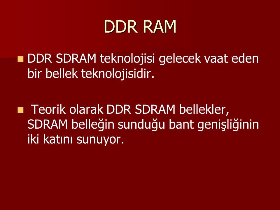 DDR RAM DDR SDRAM teknolojisi gelecek vaat eden bir bellek teknolojisidir.