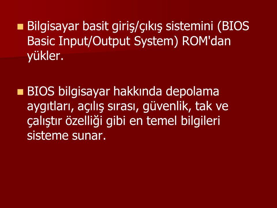 Bilgisayar basit giriş/çıkış sistemini (BIOS Basic Input/Output System) ROM dan yükler.