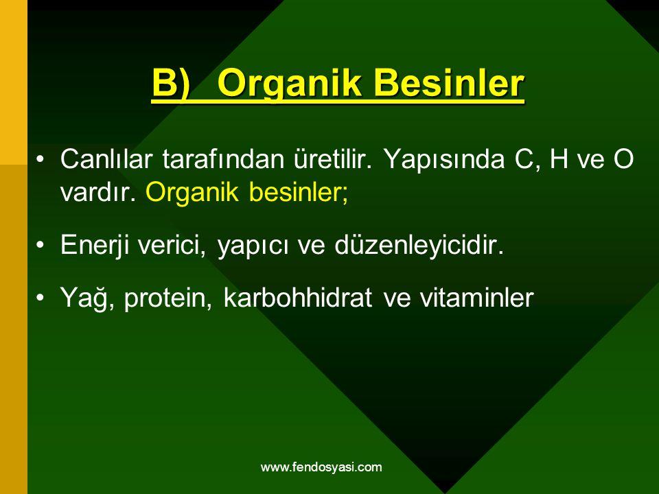 B) Organik Besinler Canlılar tarafından üretilir. Yapısında C, H ve O vardır. Organik besinler; Enerji verici, yapıcı ve düzenleyicidir.