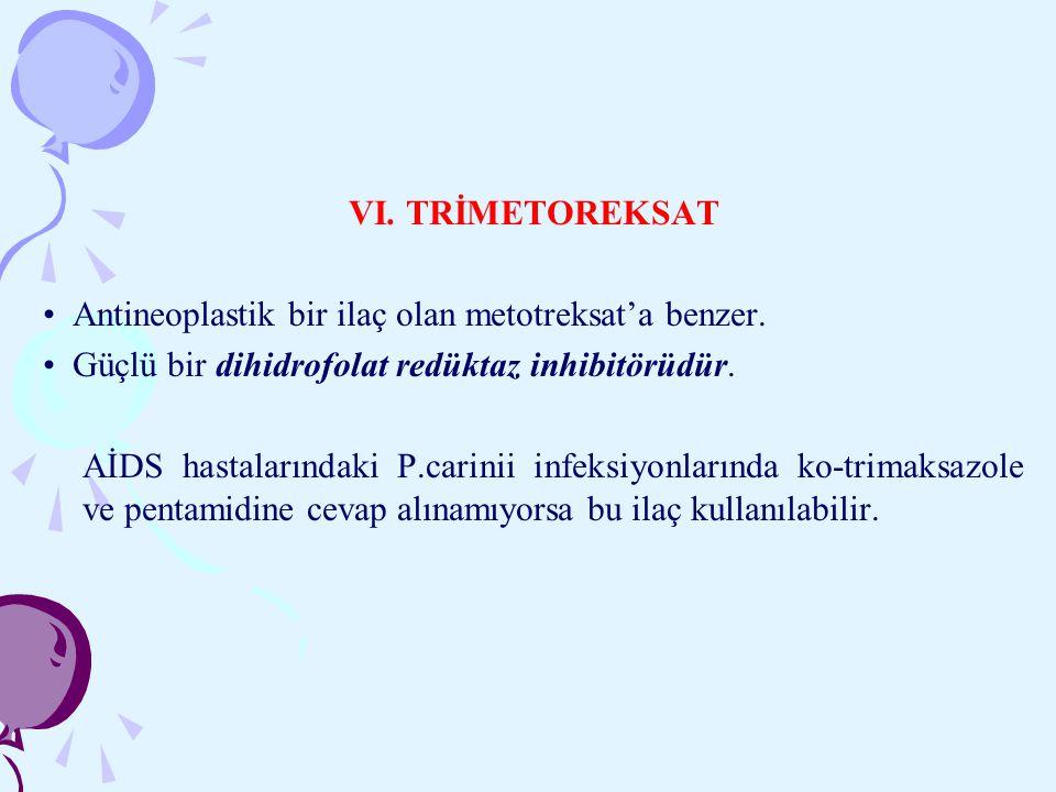 VI. TRİMETOREKSAT • Antineoplastik bir ilaç olan metotreksat'a benzer. • Güçlü bir dihidrofolat redüktaz inhibitörüdür.
