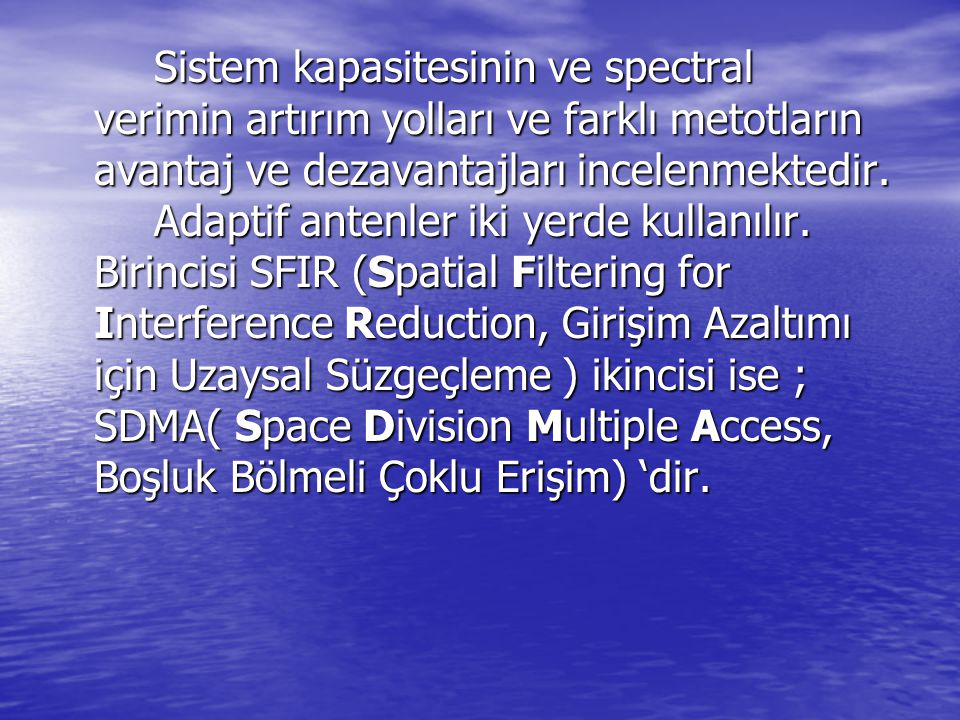 Sistem kapasitesinin ve spectral verimin artırım yolları ve farklı metotların avantaj ve dezavantajları incelenmektedir.