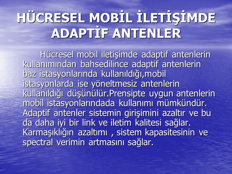 HÜCRESEL MOBİL İLETİŞİMDE ADAPTİF ANTENLER