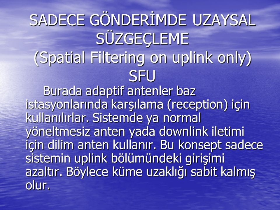 SADECE GÖNDERİMDE UZAYSAL SÜZGEÇLEME (Spatial Filtering on uplink only) SFU