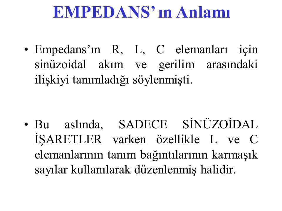EMPEDANS' ın Anlamı Empedans'ın R, L, C elemanları için sinüzoidal akım ve gerilim arasındaki ilişkiyi tanımladığı söylenmişti.