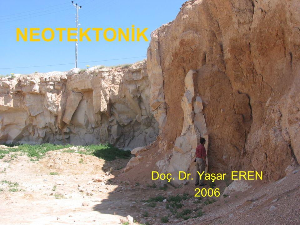 NEOTEKTONİK Doç.Dr. Yaşar EREN Doç. Dr. Yaşar EREN 2006