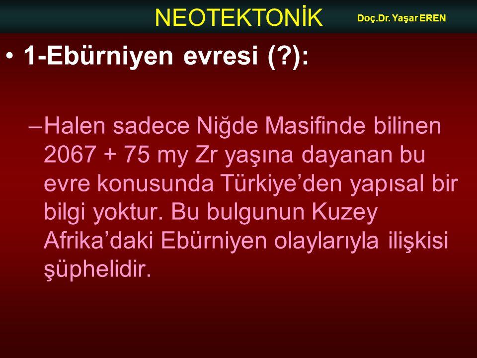 Doç.Dr. Yaşar EREN 1-Ebürniyen evresi ( ):