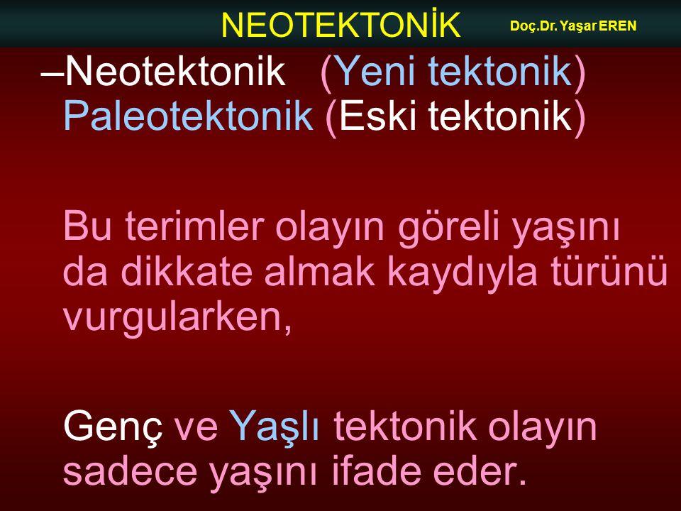 Neotektonik (Yeni tektonik) Paleotektonik (Eski tektonik)