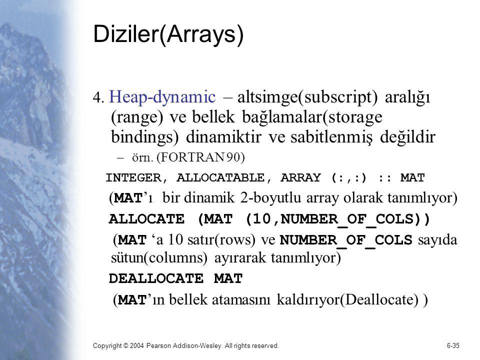 Diziler(Arrays) 4. Heap-dynamic – altsimge(subscript) aralığı (range) ve bellek bağlamalar(storage bindings) dinamiktir ve sabitlenmiş değildir.