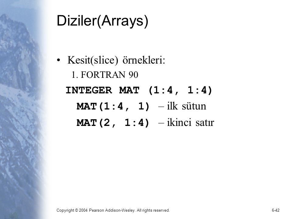 Diziler(Arrays) Kesit(slice) örnekleri: INTEGER MAT (1:4, 1:4)