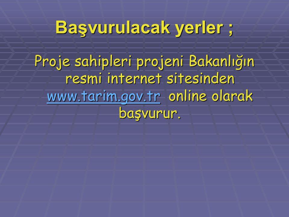 Başvurulacak yerler ; Proje sahipleri projeni Bakanlığın resmi internet sitesinden www.tarim.gov.tr online olarak başvurur.