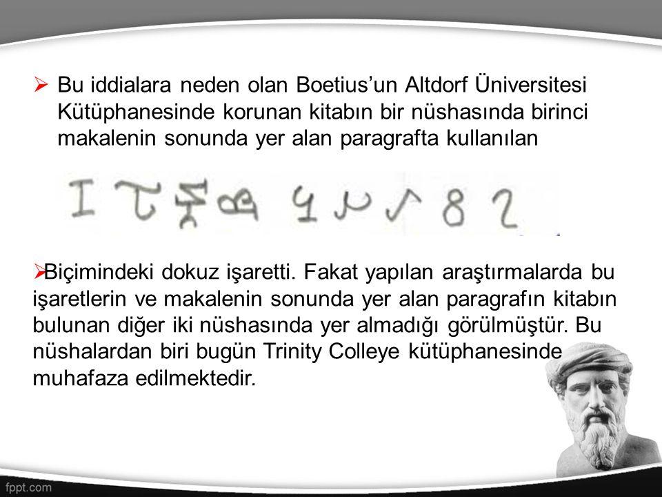 Bu iddialara neden olan Boetius'un Altdorf Üniversitesi Kütüphanesinde korunan kitabın bir nüshasında birinci makalenin sonunda yer alan paragrafta kullanılan