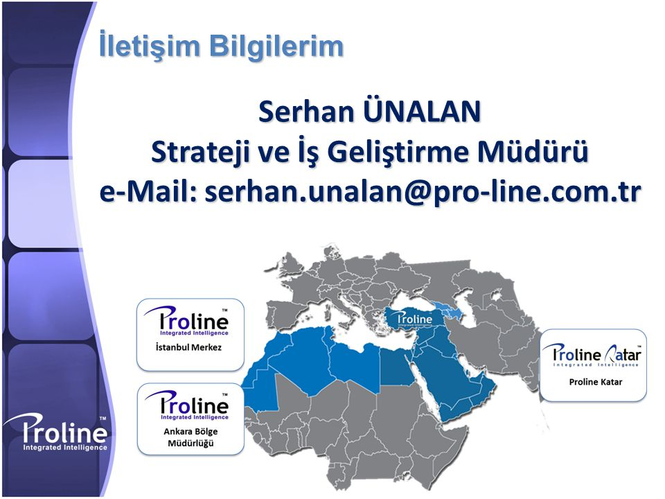 Strateji ve İş Geliştirme Müdürü e-Mail: serhan.unalan@pro-line.com.tr
