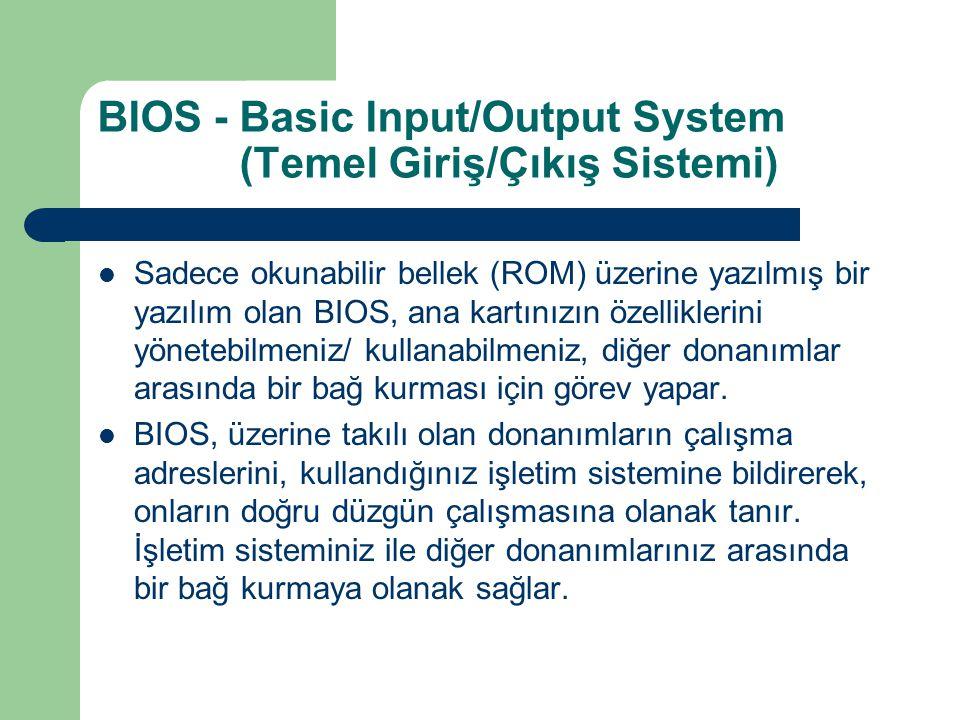 BIOS - Basic Input/Output System (Temel Giriş/Çıkış Sistemi)