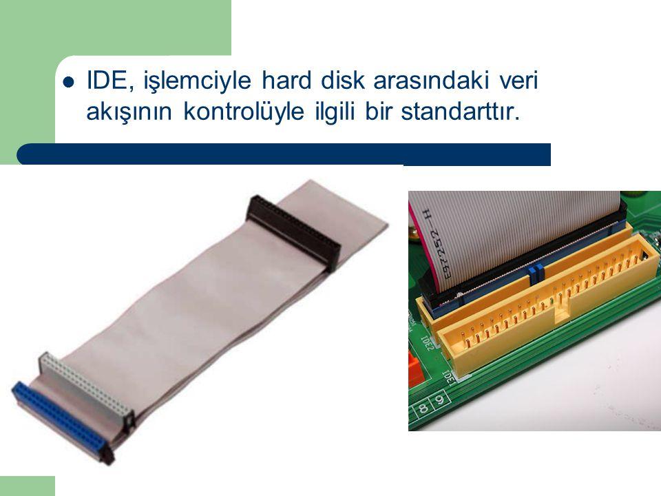 IDE, işlemciyle hard disk arasındaki veri akışının kontrolüyle ilgili bir standarttır.
