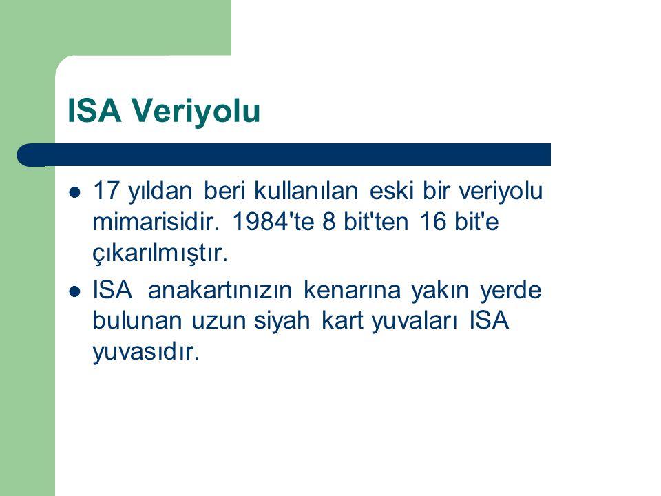 ISA Veriyolu 17 yıldan beri kullanılan eski bir veriyolu mimarisidir. 1984 te 8 bit ten 16 bit e çıkarılmıştır.