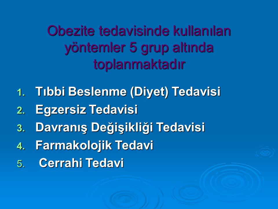 Obezite tedavisinde kullanılan yöntemler 5 grup altında toplanmaktadır