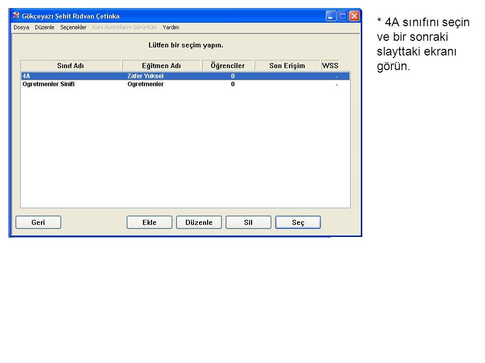 * 4A sınıfını seçin ve bir sonraki slayttaki ekranı görün.