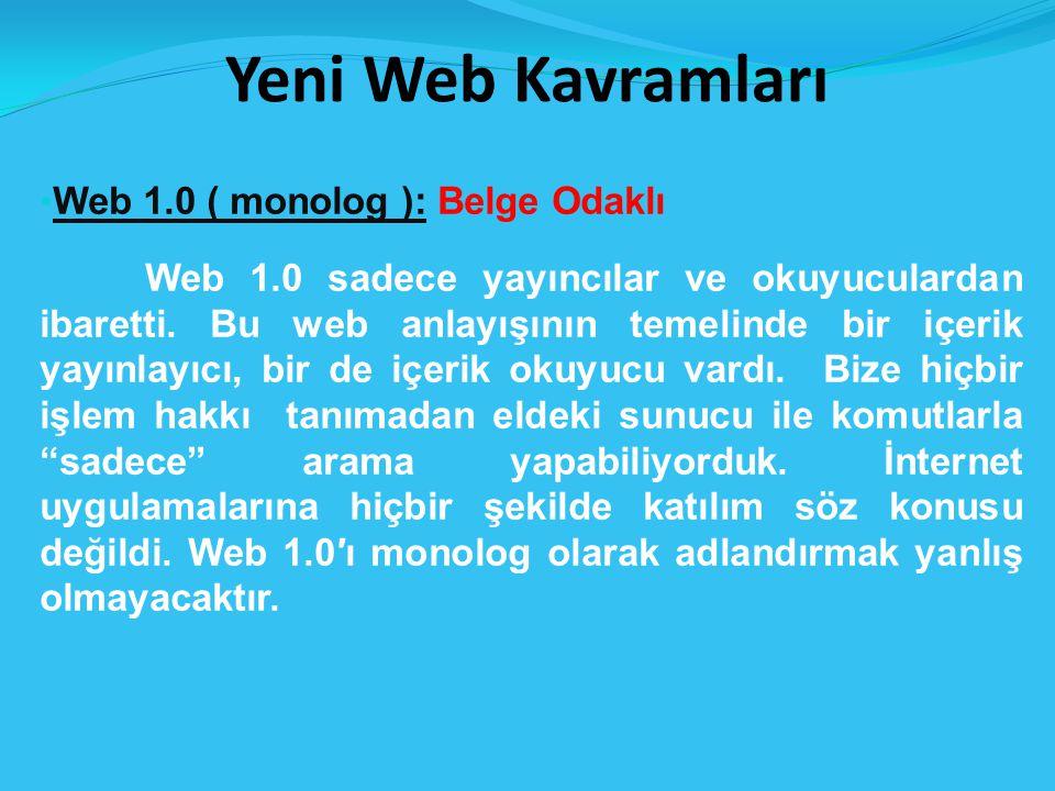 Yeni Web Kavramları Web 1.0 ( monolog ): Belge Odaklı