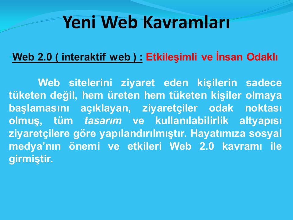 Yeni Web Kavramları Web 2.0 ( interaktif web ) : Etkileşimli ve İnsan Odaklı.