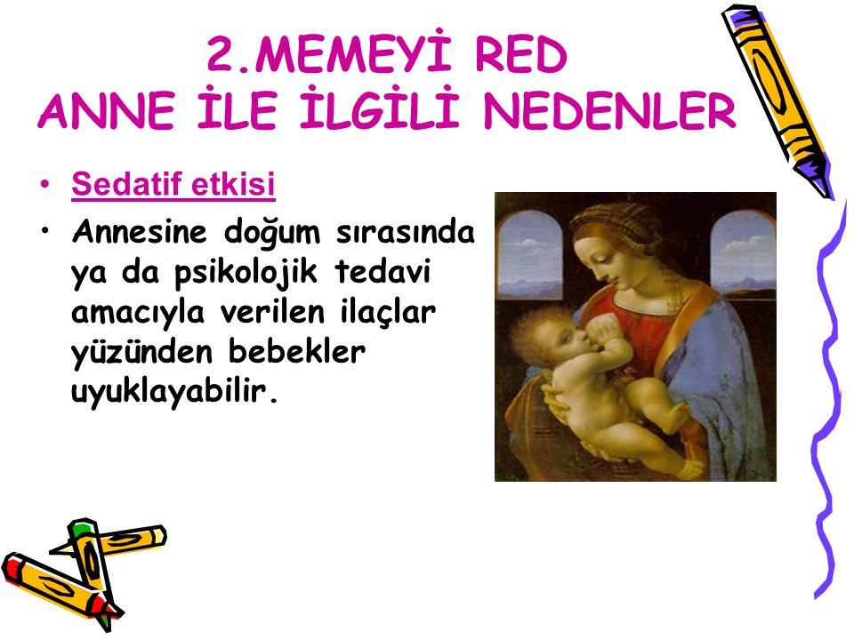 2.MEMEYİ RED ANNE İLE İLGİLİ NEDENLER