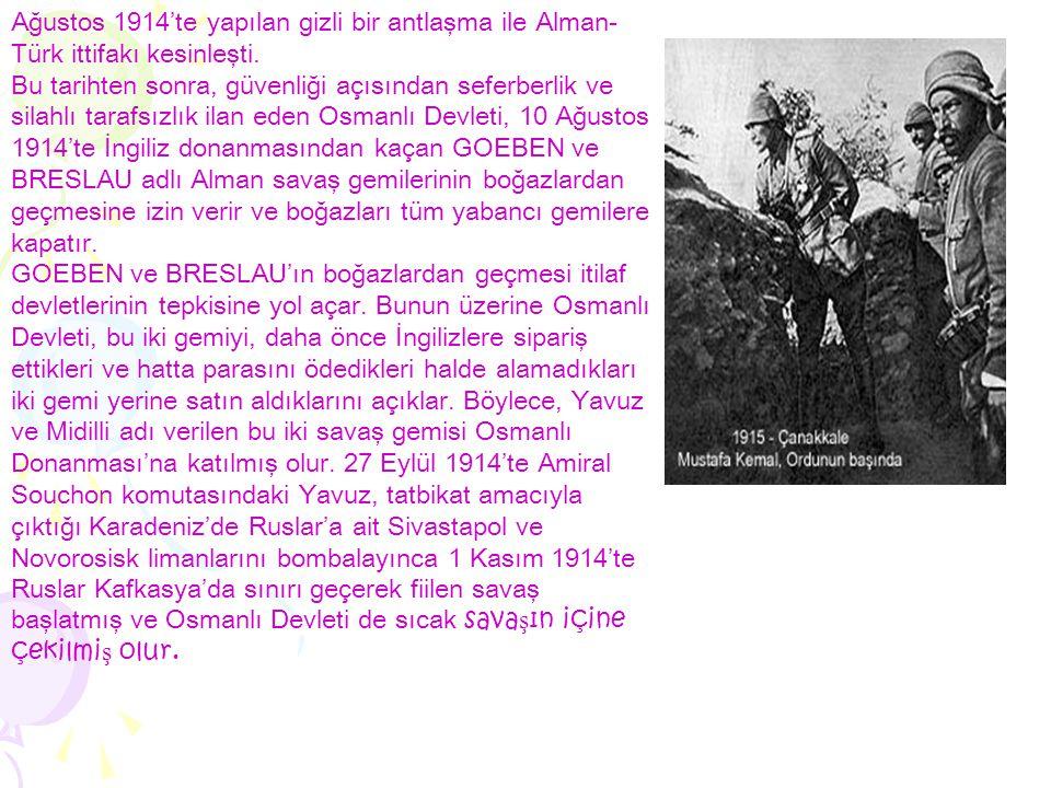 Ağustos 1914'te yapılan gizli bir antlaşma ile Alman-Türk ittifakı kesinleşti.