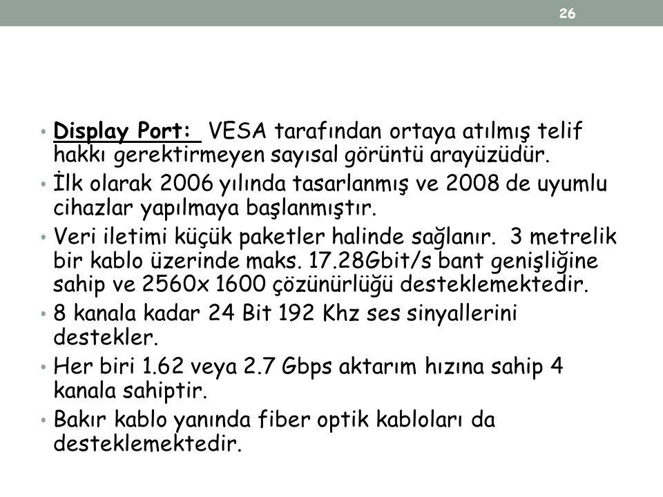 Display Port: VESA tarafından ortaya atılmış telif hakkı gerektirmeyen sayısal görüntü arayüzüdür.