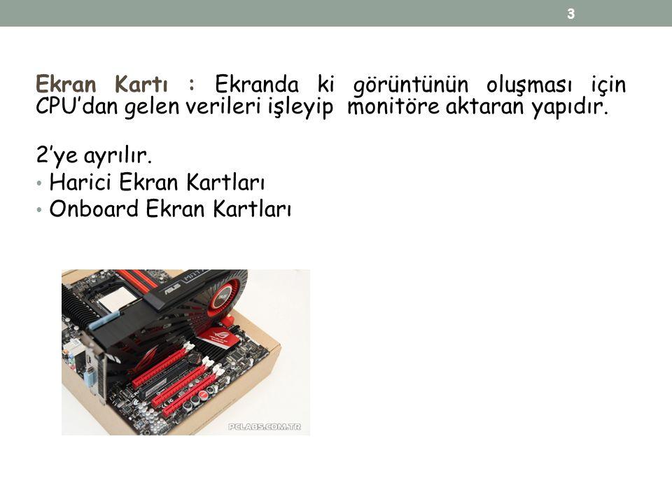 Ekran Kartı : Ekranda ki görüntünün oluşması için CPU'dan gelen verileri işleyip monitöre aktaran yapıdır.