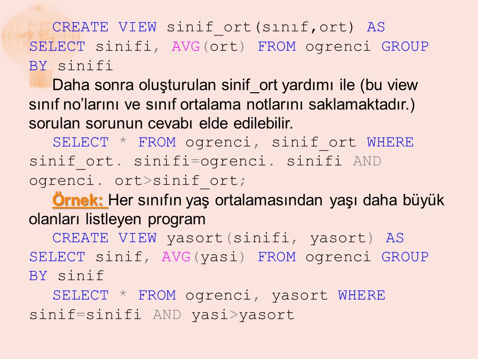 CREATE VIEW sinif_ort(sınıf,ort) AS SELECT sinifi, AVG(ort) FROM ogrenci GROUP BY sinifi