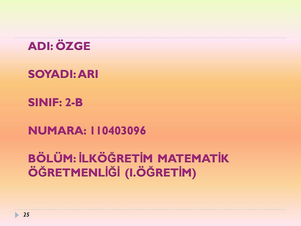 ADI: ÖZGE SOYADI: ARI. SINIF: 2-B. NUMARA: 110403096.