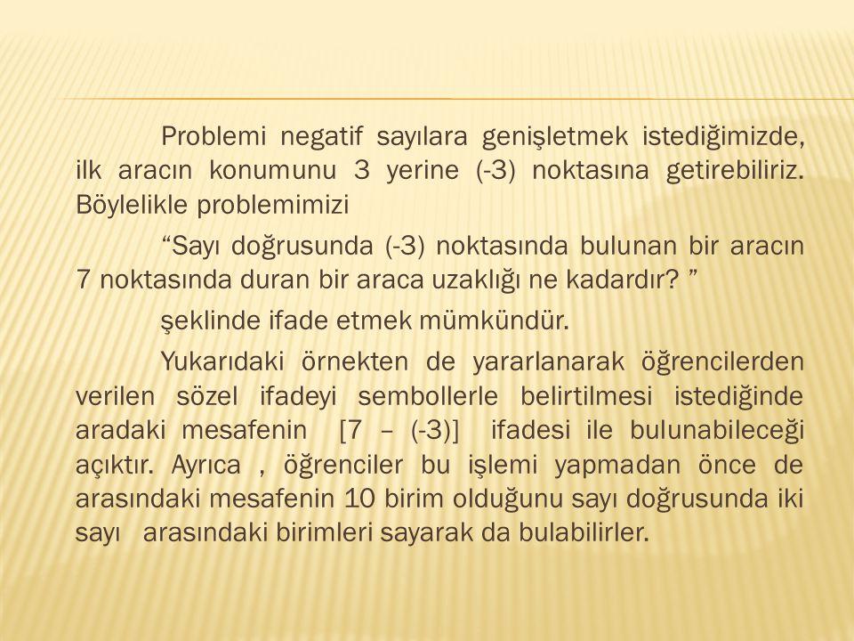 Problemi negatif sayılara genişletmek istediğimizde, ilk aracın konumunu 3 yerine (-3) noktasına getirebiliriz.