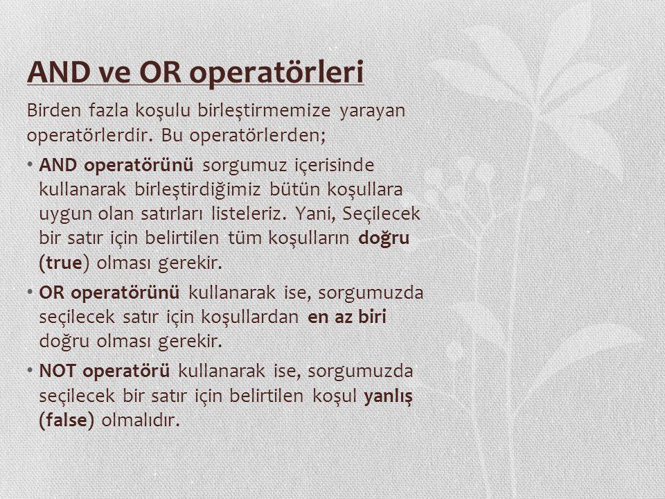 AND ve OR operatörleri Birden fazla koşulu birleştirmemize yarayan operatörlerdir. Bu operatörlerden;
