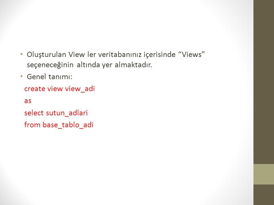 Oluşturulan View ler veritabanınız içerisinde Views seçeneceğinin altında yer almaktadır.