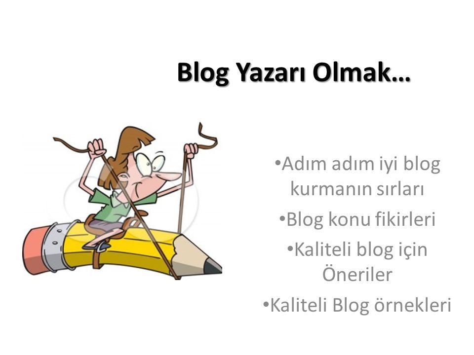 Blog Yazarı Olmak… Adım adım iyi blog kurmanın sırları