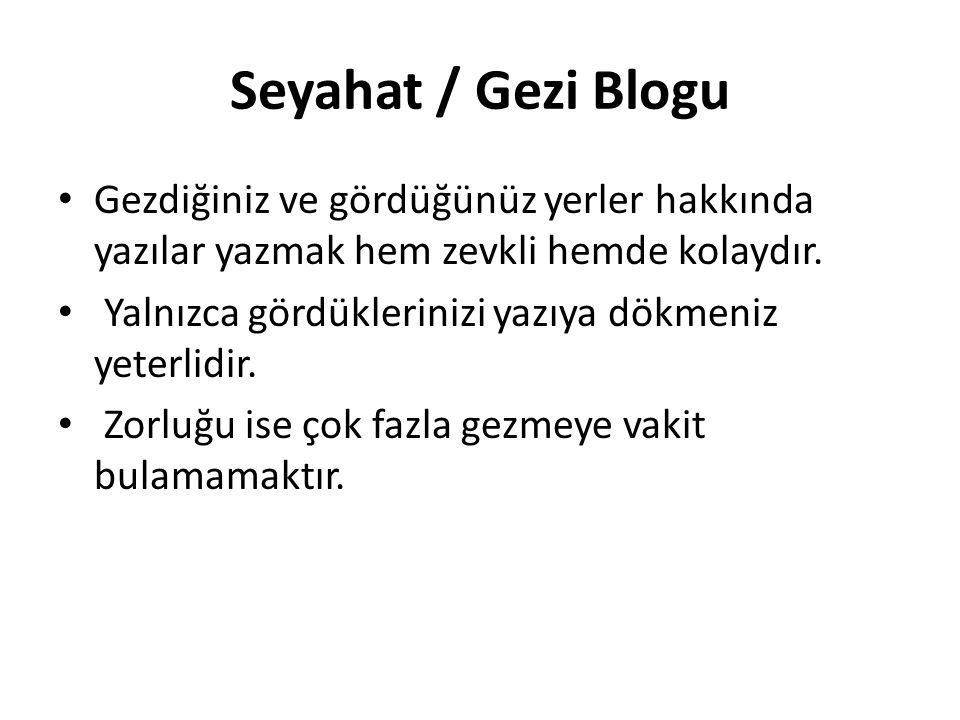 Seyahat / Gezi Blogu Gezdiğiniz ve gördüğünüz yerler hakkında yazılar yazmak hem zevkli hemde kolaydır.