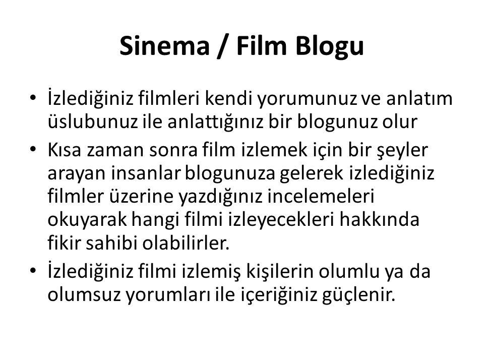 Sinema / Film Blogu İzlediğiniz filmleri kendi yorumunuz ve anlatım üslubunuz ile anlattığınız bir blogunuz olur.