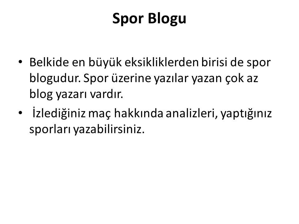 Spor Blogu Belkide en büyük eksikliklerden birisi de spor blogudur. Spor üzerine yazılar yazan çok az blog yazarı vardır.