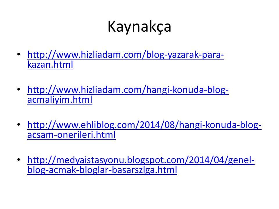 Kaynakça http://www.hizliadam.com/blog-yazarak-para-kazan.html