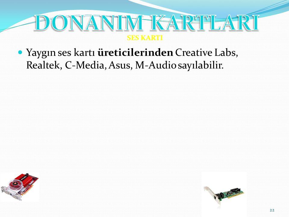 SES KARTI Yaygın ses kartı üreticilerinden Creative Labs, Realtek, C-Media, Asus, M-Audio sayılabilir.