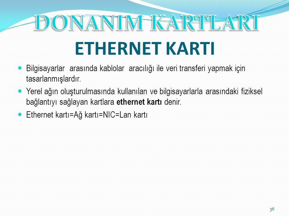 ETHERNET KARTI Bilgisayarlar arasında kablolar aracılığı ile veri transferi yapmak için tasarlanmışlardır.