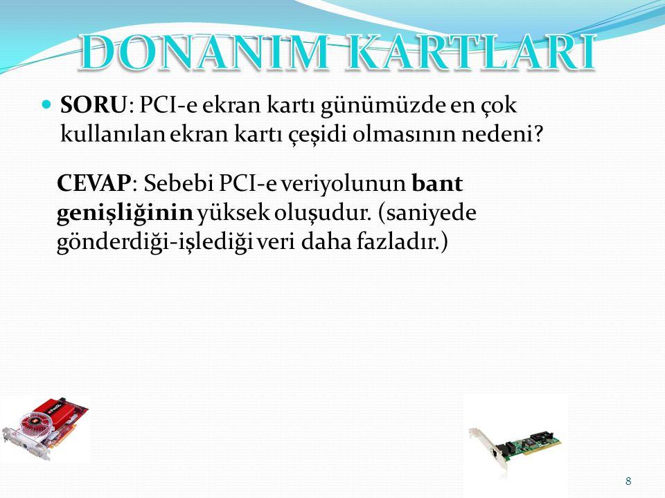 SORU: PCI-e ekran kartı günümüzde en çok kullanılan ekran kartı çeşidi olmasının nedeni