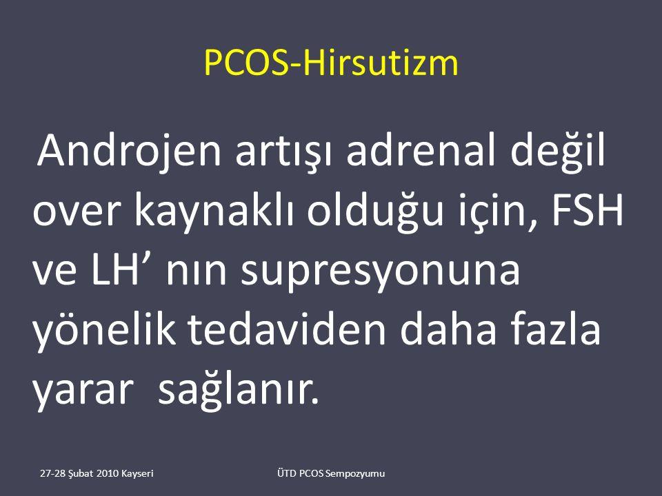 PCOS-Hirsutizm Androjen artışı adrenal değil over kaynaklı olduğu için, FSH ve LH' nın supresyonuna yönelik tedaviden daha fazla yarar sağlanır.