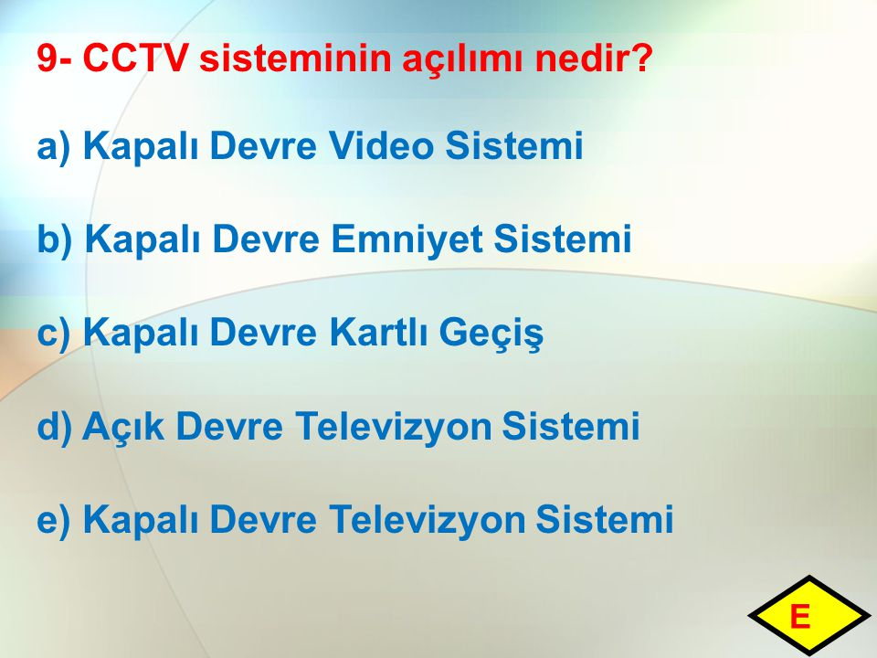 9- CCTV sisteminin açılımı nedir a) Kapalı Devre Video Sistemi