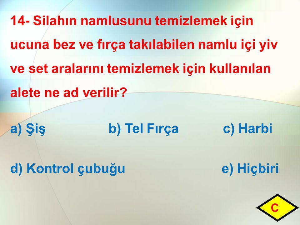 a) Şiş b) Tel Fırça c) Harbi d) Kontrol çubuğu e) Hiçbiri