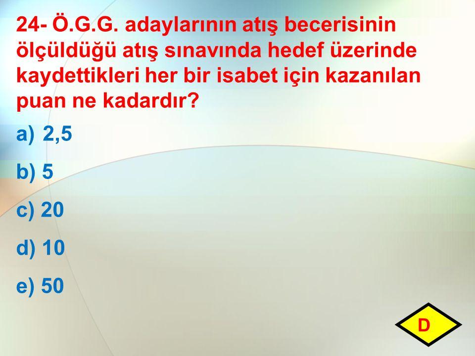 24- Ö.G.G. adaylarının atış becerisinin ölçüldüğü atış sınavında hedef üzerinde kaydettikleri her bir isabet için kazanılan puan ne kadardır