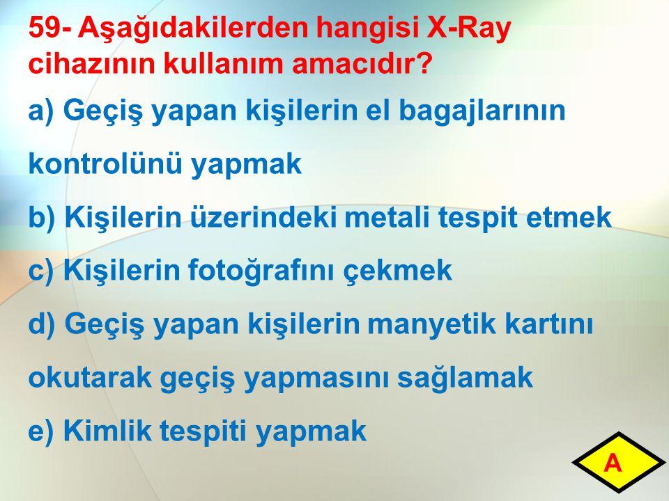59- Aşağıdakilerden hangisi X-Ray cihazının kullanım amacıdır