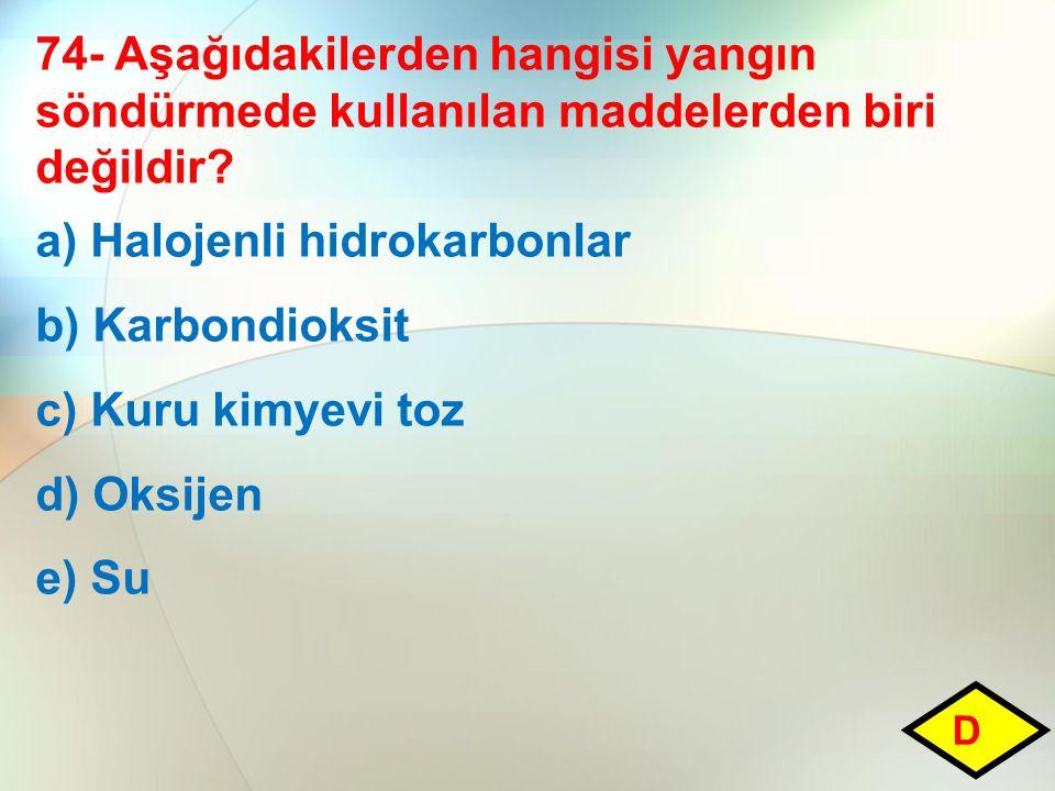 a) Halojenli hidrokarbonlar b) Karbondioksit c) Kuru kimyevi toz
