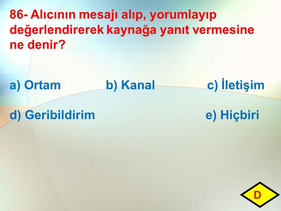 a) Ortam b) Kanal c) İletişim d) Geribildirim e) Hiçbiri