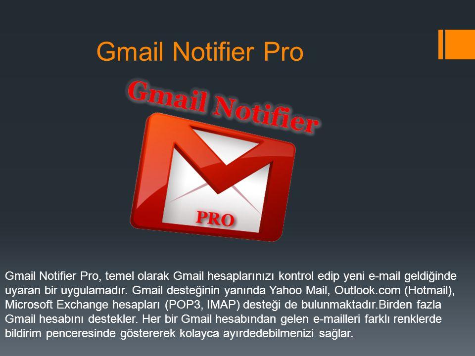 Gmail Notifier Pro Gmail Notifier Pro, temel olarak Gmail hesaplarınızı kontrol edip yeni e-mail geldiğinde.