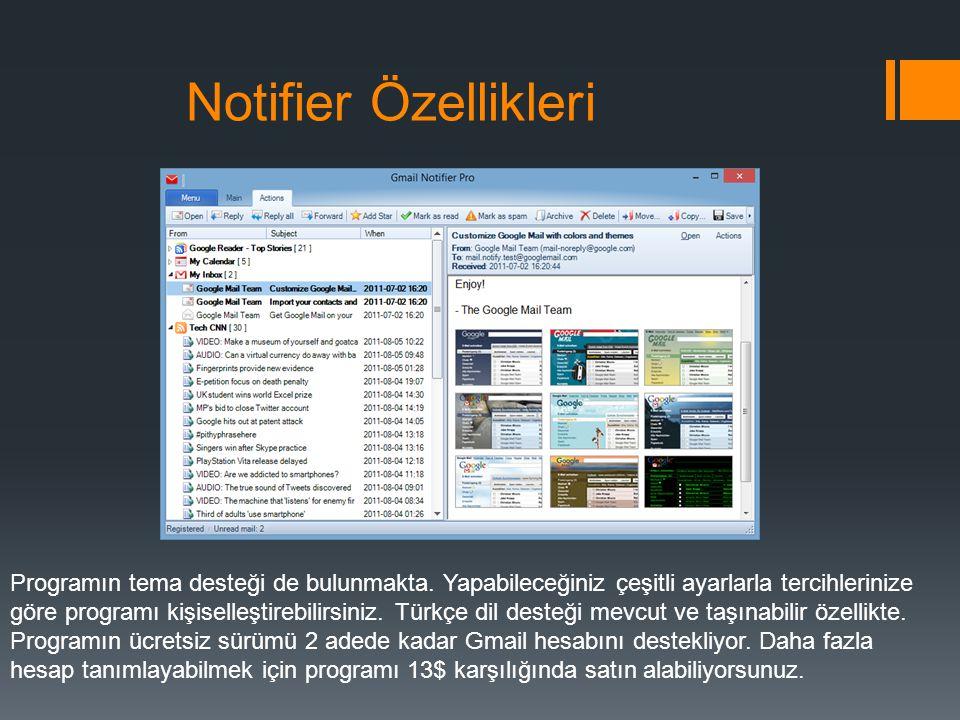 Notifier Özellikleri Programın tema desteği de bulunmakta. Yapabileceğiniz çeşitli ayarlarla tercihlerinize.