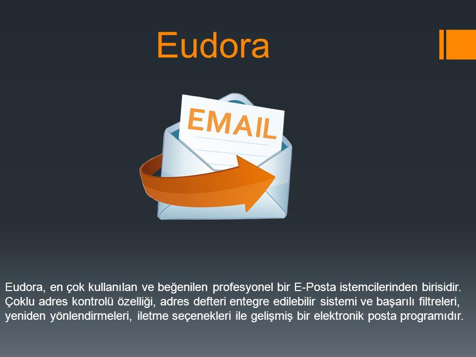 Eudora Eudora, en çok kullanılan ve beğenilen profesyonel bir E-Posta istemcilerinden birisidir.